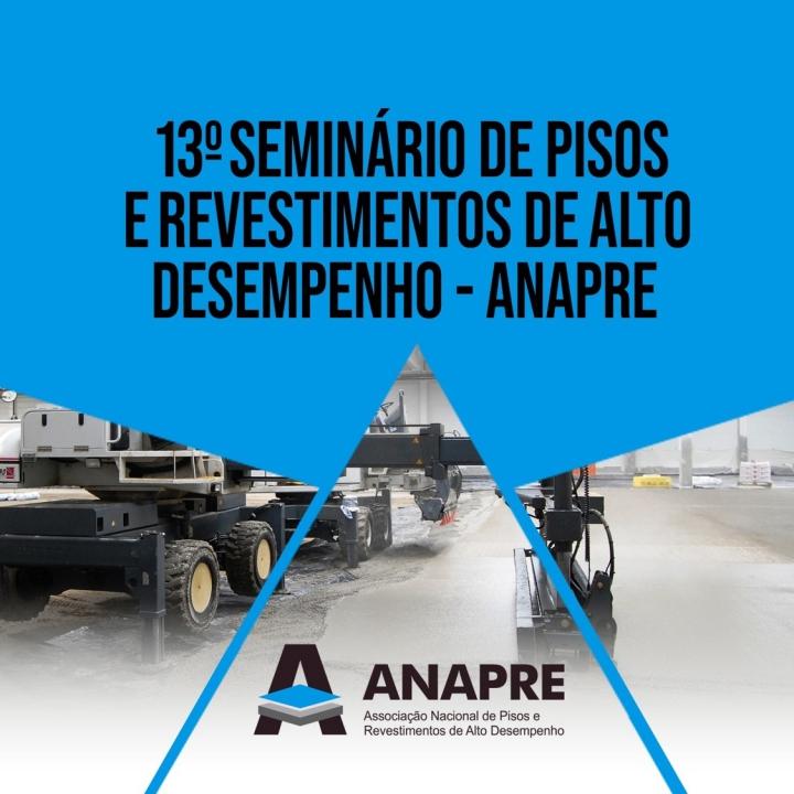13° SEMINÁRIO DE PISOS E REVESTIMENTOS DE ALTO DESENPENHO - ANAPRE